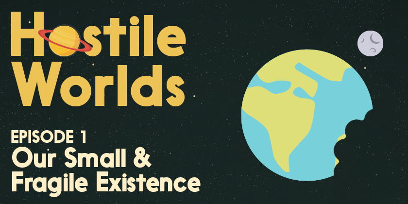Our Small & Fragile Existence | Hostile Worlds Episode 1