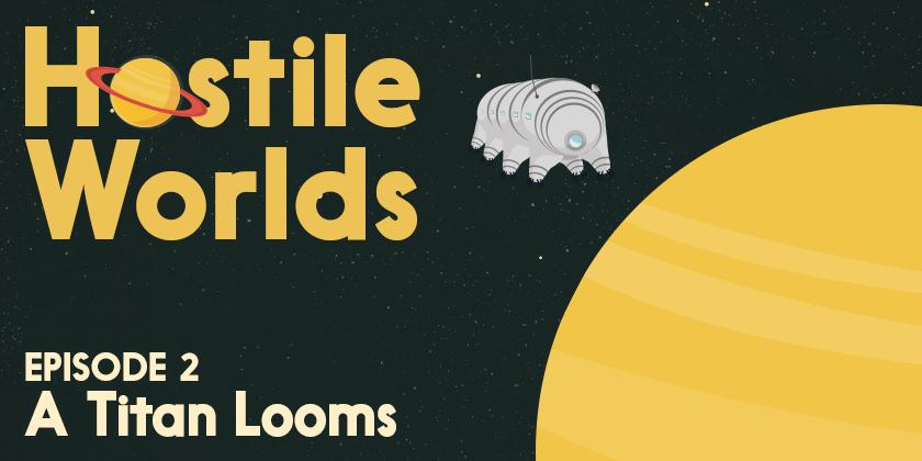 A Titan Looms | Hostile Worlds Episode 2